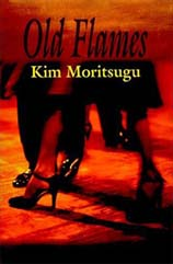 Old Flames by Kim Moritsugu